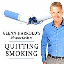 Glenn Harrold's Ultimate Guide to Quitting Smoking Forever  by Glenn Harrold Narrated by Glenn Harrold