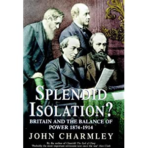 """the british splendid isolation British diplomacy, proudly eschewing alliances in favour of """"splendid isolation,""""  sought to preserve a balance of power on the continent and to protect the routes ."""