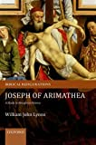Joseph of Arimathea: A Study in Reception History (Biblical Refigurations)