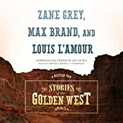 Stories of the Golden West: A Western Trio, Book 5 | Jon Tuska, Zane Grey, Max Brand, Louis L'Amour