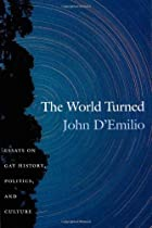 The World Turned: Essays on Gay History, Politics, and Culture by John D'Emilio (2002-10-08)