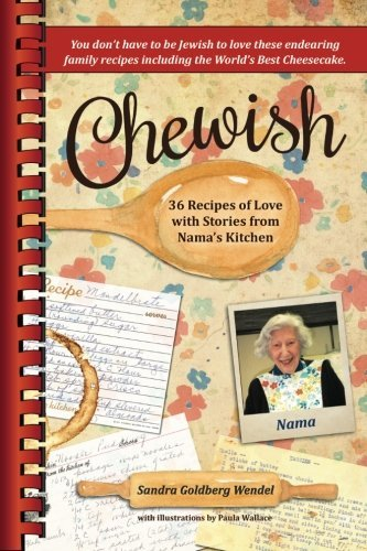 Chewish: 36 Recipes of Love with Stories from Nama's Kitchen (B&W) by Sandra Goldberg Wendel