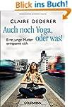 Auch noch Yoga, oder was!: Eine junge...