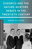 Aaron Gillette Eugenics and the Nature-Nurture Debate in the Twentieth Century (Palgrave Studies in the History of Science and Technology)