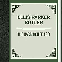 Ellis Parker Butler: The Hard-Boiled Egg (       UNABRIDGED) by Ellis Parker Butler Narrated by Ksenia Laricheva