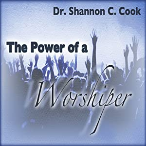 The Power of a Worshiper | [Shannon C Cook]