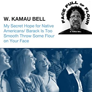 My Secret Hope for Native Americans / Barack Is Too Smooth Throw Some Flour on Your Face | [W. Kamau Bell]