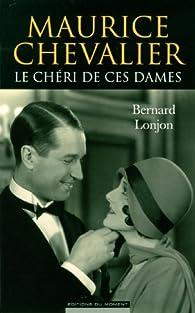 Maurice Chevalier, le chéri de ces dames par Bernard Lonjon