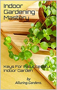 Indoor gardening mastery keys for a successful indoor for Indoor gardening made easy