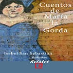 Cuentos de Maria la gorda [The Stories of Maria la Gorda] | Isabel San Sebastián