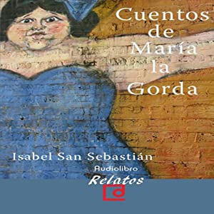 Cuentos de Maria la gorda [The Stories of Maria la Gorda] Audiobook