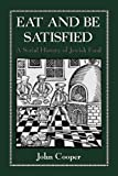 John Cooper Eat and Be Satisfied: A Social History of Jewish Food