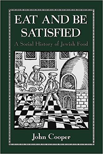 Eat and Be Satisfied: A Social History of Jewish Food written by John Cooper