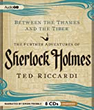 Between the Thames and the Tiber: The Further Adventures of Sherlock Holmes Ted Riccardi