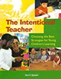 The intentional teacher : choosing the best strategies for young children