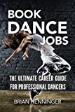 BOOK DANCE JOBS: The Ultimate Career Guide For Professional Dancers