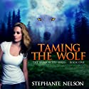 Taming the Wolf: Anna Avery, Book 1 Audiobook by Stephanie Nelson Narrated by Rebecca Cook