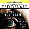 The Slumber of Christianity: Awakening a Passion for Heaven on Earth (       UNABRIDGED) by Ted Dekker Narrated by Kelly Ryan Dolan