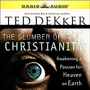 The Slumber of Christianity: Awakening a Passion for Heaven on Earth | [Ted Dekker]