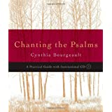 Chanting the Psalms: A Practical Guide with Instructional CDby Cynthia Bourgeault