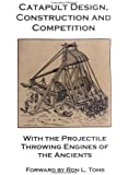 Catapult Design, Construction and Competition with the Projectile Throwing Engines of the Ancients