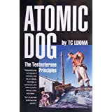 Title: Atomic Dog The Testosterone Principlesby TC Luoma