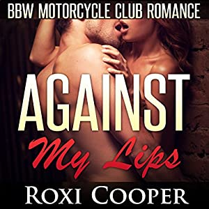 Against My Lips, BBW Motorcycle Club Romance: AcesWild MC Book 1 Audiobook