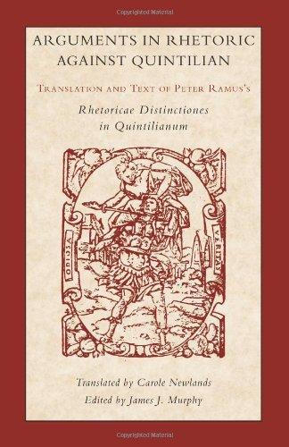 Arguments in Rhetoric Against Quintilian: Translation and Text of Peter Ramus's Rhetoricae Distinctiones in Quintilianum