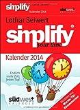 Simplify your time 2014 Textabreißkalender: Endlich mehr Zeit - jeden Tag!