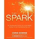 The Spark: The 28-Day Breakthrough Plan for Losing Weight, Getting Fit, and Transforming Your Life ~ Chris Downie
