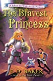 The Bravest Princess: A Tale of the Wide-Awake Princess (Tales of the Wide-Awake Princess)