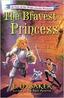 The Bravest Princess: A Tale of the Wide-Awake Princess: E. D. Baker