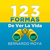 123 Formas de ver la vida [123 Ways of Seeing Life] | [Bernardo Moya]