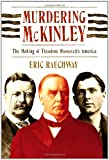 Image of Murdering McKinley: The Making of Theodore Roosevelt's America