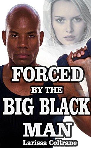 Larissa Coltrane - Forced by the Big Black Man (Taboo Erotica, Interracial Erotica)