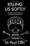 Killing Us Softly: The Sense and Nonsense of Alternative Medicine