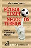Futbol Limpio, Negocios Turbios (Spanish Edition)