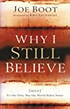 Why I Still Believe: (Hint: It's the Only Way the World Makes Sense)