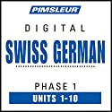 Swiss German Phase 1, Units 1-10: Learn to Speak and Understand Swiss German with Pimsleur Language Programs Speech by  Pimsleur Narrated by  Pimsleur