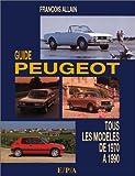 Guide Peugeot. Tous les modèles de 1970 à 1990...