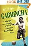 Garrincha: The Triumph and Tragedy of...