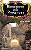 img - for Histoire secrete de la Provence (Histoire secrete des provinces francaises) (French Edition) book / textbook / text book