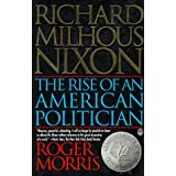 Richard Milhous Nixon: The Rise of an American Politicianby Roger Morris