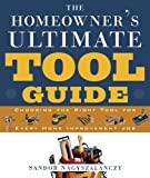 The Homeowners Ultimate Tool Guide: Choosing the Right Tool for Every Home Improvement Job