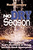 No Dry Season: Raising high God's standard of living for this final generation (0884194647) by Parsley, Rod