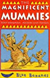 The Magnificent Mummies (Blue Bananas)