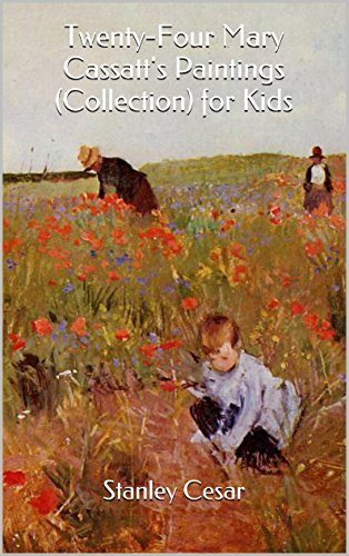 Twenty-Four Mary Cassatt's Paintings (Collection) for Kids by Stanley Cesar