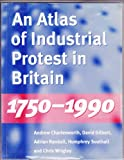 img - for An Atlas of Industrial Protest in Britain, 1750-1990 book / textbook / text book