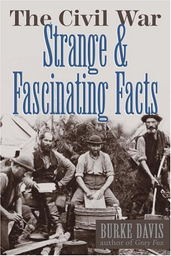 The Civil War: Strange & Fascinating Facts, Burke Davis