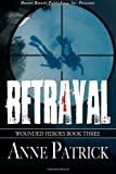 Wounded Heroes Book Three: Betrayal (Volume 3)